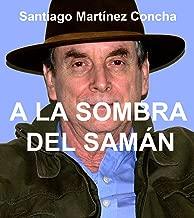 A LA SOMBRA DEL SAMÁN (Spanish Edition)