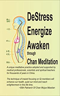 De-Stress, Energize, Awaken through Chan Meditation: Through this inward focusing of Qi meridians, we will become healthier, wiser and enlightened in this life time.