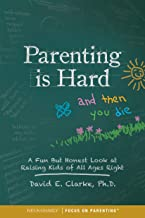 Parenting Is Hard and Then You Die: A Fun but Honest Look at Raising Kids of All Ages Right