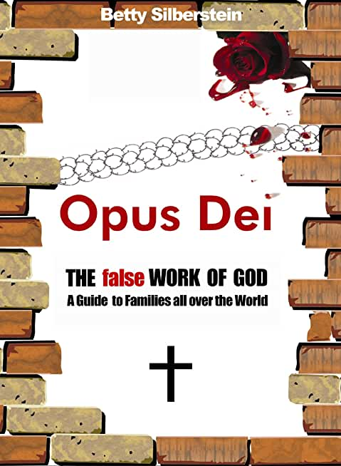 Opus Dei: The false Work of God, A guide to Families all over the World (English Edition)