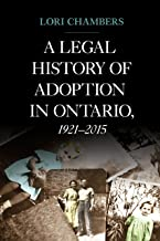 A Legal History of Adoption in Ontario. 1921-2015 (Osgoode Society for Canadian Legal History)