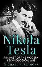 Nikola Tesla: Prophet Of The Modern Technological Age