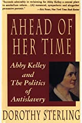 Ahead of Her Time: Abby Kelley and the Politics of Antislavery Kindle Edition