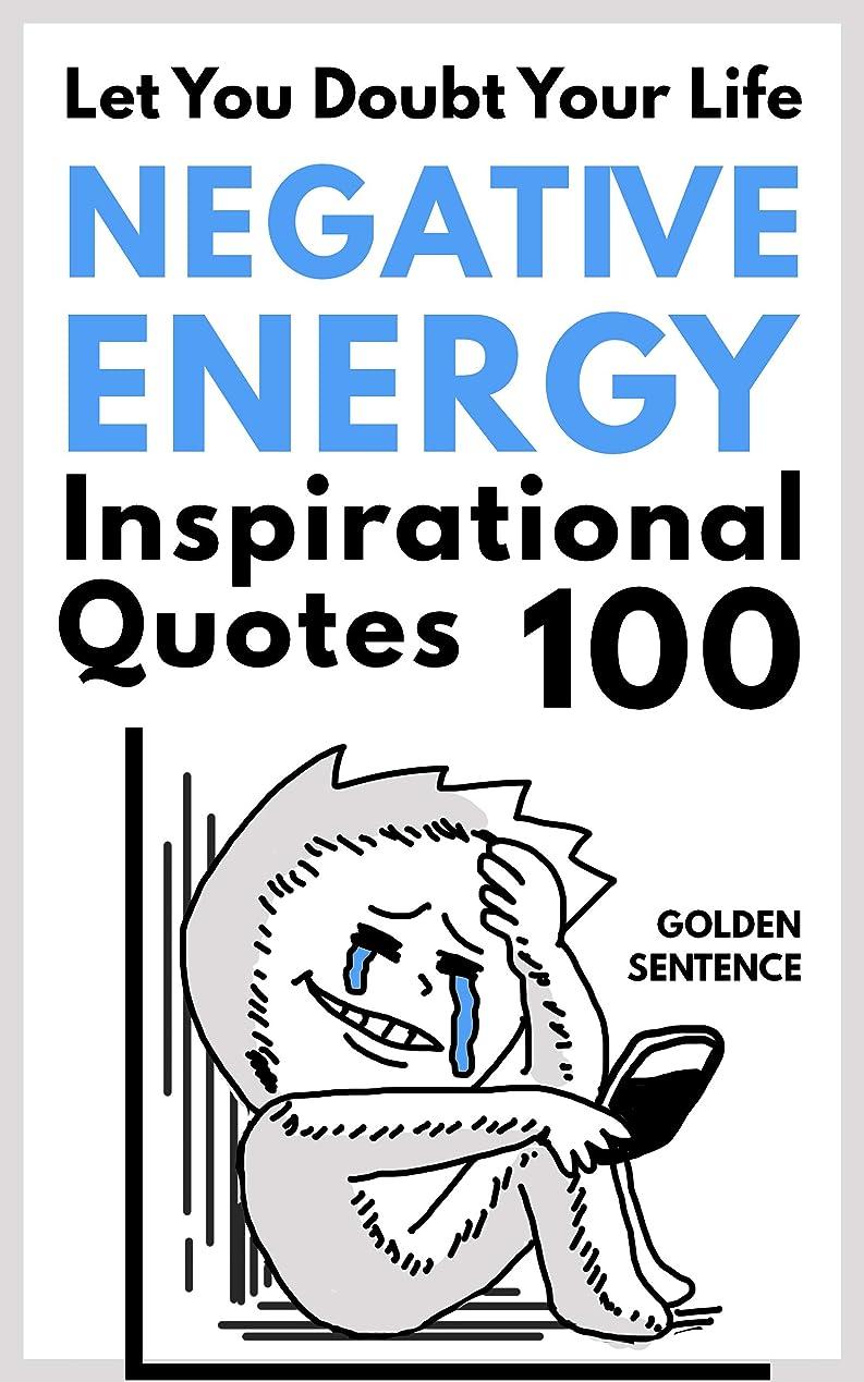 増幅する増幅する申し立てLet you doubt your life Negative energy inspirational quotes 100: Super Realistic 100 negative energy inspirational quotes will let you smiled knowingly, ... your successful life. (English Edition)
