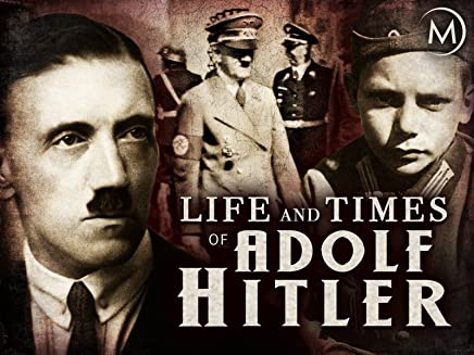 Life and Times of Adolf Hitler
