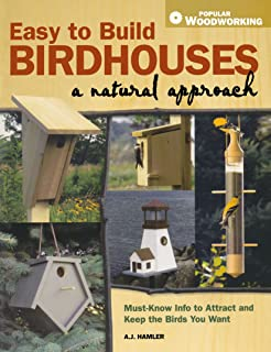 Easy to Build Birdhouses - A Natural Approach: Must Know Info to Attract and Keep the Birds You Want (Popular Woodworking)