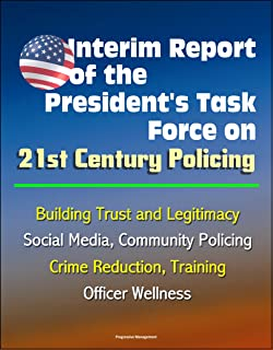 Interim Report of the President's Task Force on 21st Century Policing, March 2015 - Building Trust and Legitimacy, Social Media, Community Policing, Crime Reduction, Training, Officer Wellness