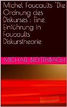 """Michel Foucaults """"Die Ordnung des Diskurses"""": Eine Einführung in Foucaults Diskurstheorie (German Edition)"""