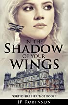 In the Shadow of Your Wings (A Northshire Heritage Novel): The Great War Historical Fiction