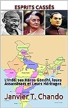 ESPRITS CASSÉS: L'Inde, ses Héros Gandhi, leurs Assassinats et Leurs Héritages