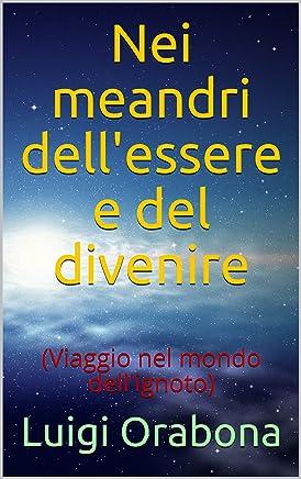 Nei meandri dellessere e del divenire: (Viaggio nel mondo dellignoto)