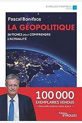 La géopolitique: 50 fiches pour comprendre l'actualité - Nouvelle édition augmentée et mise à jour - 100 000 exemplaires vendus (Eyrolles Pratique) Format Kindle