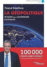 La géopolitique: 50 fiches pour comprendre l'actualité - Nouvelle édition augmentée et mise à jour - 100 000 exemplaires v...