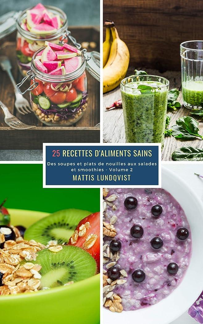 25 Recettes d'aliments sains - Volume 2: Des soupes et plats de nouilles aux salades et smoothies (French Edition)