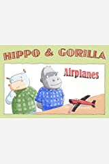 Airplanes (Hippo and Gorilla Book 2) Kindle Edition