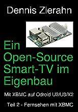 Ein Open-Source Smart-TV im Eigenbau - Teil 2 - Fernsehen mit XBMC (German Edition)
