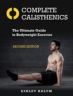Complete Calisthenics, Second Edition: The Ultimate Guide to Bodyweight Exercise