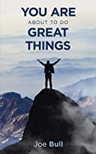 You Are About to Do Great Things