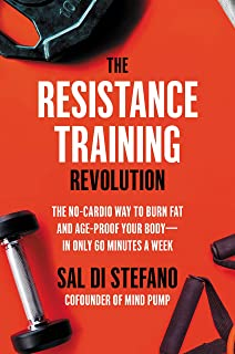 The Resistance Training Revolution: The No-Cardio Way to Burn Fat and Age-Proof Your Body—in Only 60 Minutes a Week
