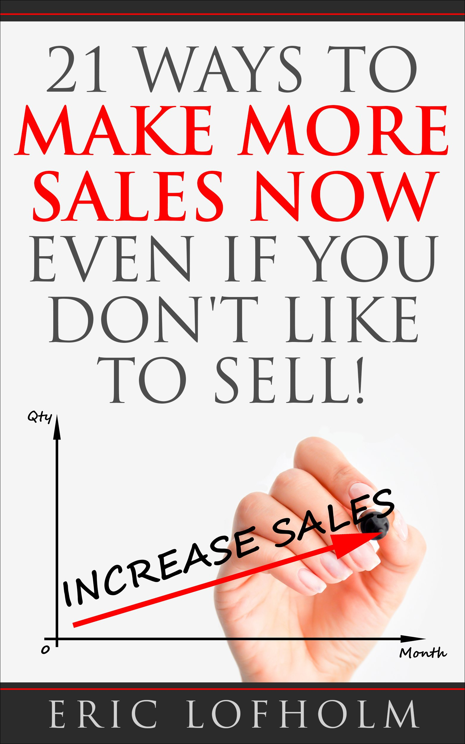 21 Ways to Make More Sales Now Even If You Don't Like to Sell!