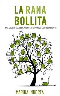 La rana bollita: Una storia d'ansia, attacchi di panico e cambiamento (Italian Edition)