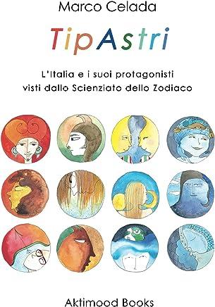 TipAstri: LItalia e i suoi protagonisti visti dallo Scienziato dello Zodiaco