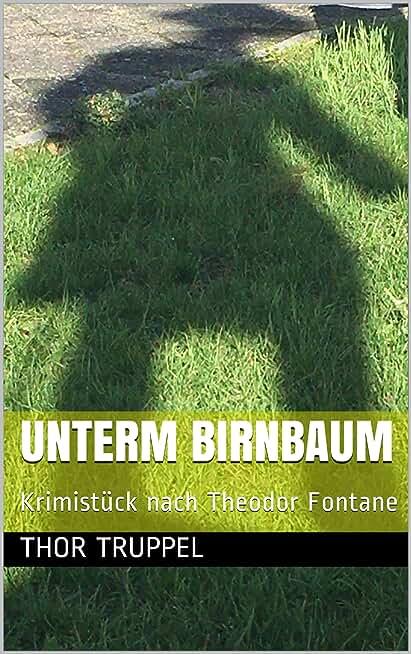 Unterm Birnbaum: Krimistück nach Theodor Fontane (German Edition)