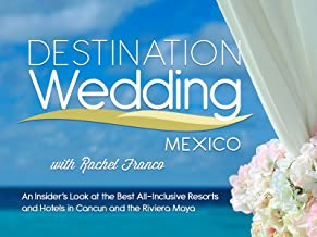 Destination Wedding Mexico with Rachel Franco: An Insider's Look at the Best All-Inclusive Resorts and Hotels in Cancun an...