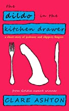 The Dildo in the Kitchen Drawer - a short story of jealousy and slippery fingers (English Edition)