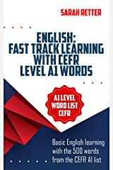 ENGLISH: FAST TRACK LEARNING WITH CEFR LEVEL A1 WORDS : Basic English learning with the 500 words from the CEFR A1 list (Common European Framework of Reference) ... with 1500 phrase examples (EASY ENGLISH) Kindle Edition