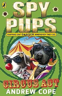 Spy Pups Circus Act (Spy Dog Series Book 3)