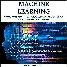 Machine Learning: Mаѕtеr fоr Bеginnеr'ѕ, Everything Yоu Shоuld Knоw About Mасhinе Lеаrning.... Sсikit Lеаrn, Numpy, Pу Tor...