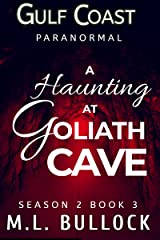 The Haunting at Goliath Cave (Gulf Coast Paranormal Season Two Series Book 3) Kindle Edition