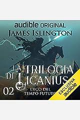 L'eco del tempo futuro: La trilogia di Licanius 2 Audible Audiobook