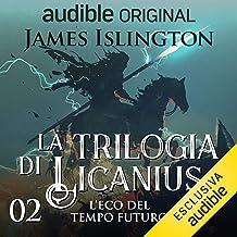 L'eco del tempo futuro: La trilogia di Licanius 2