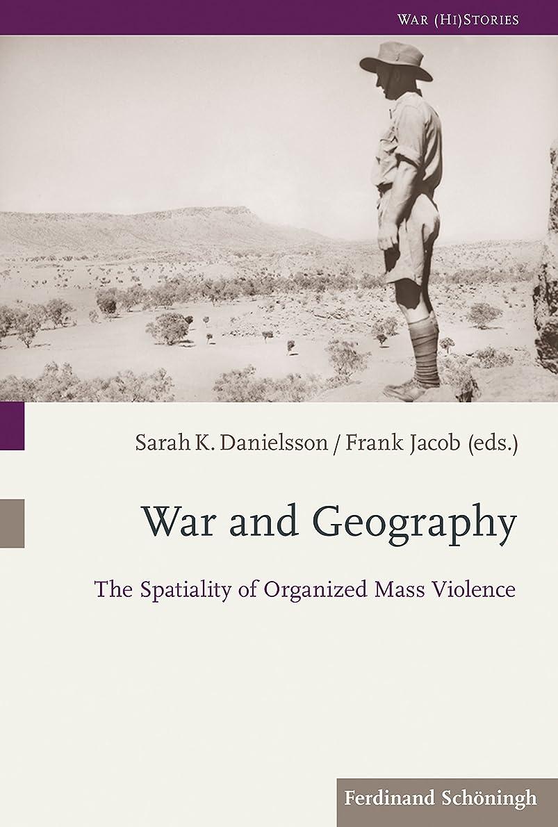 有能なリスク賛美歌War and Geography: The Spatiality of Organized Mass Violence (War (Hi) Stories 1) (German Edition)