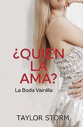 ¿Quién La Ama a Ella?  -  La Boda Vainilla (Spanish Edition)