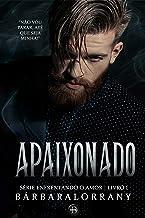 APAIXONADO | LIVRO I | SÉRIE ENFRENTANDO O AMOR