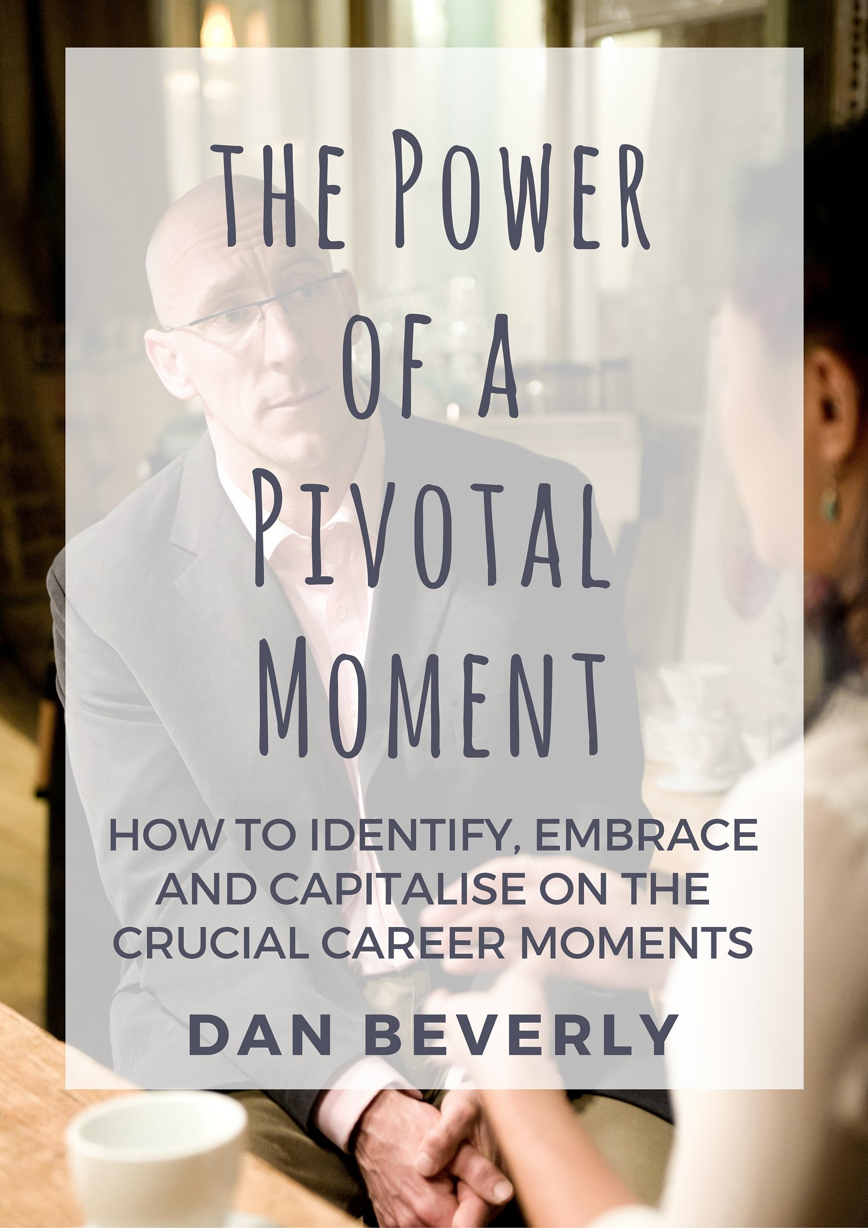 The Power of a Pivotal Moment: How to Identify, Embrace and Capitalise on the Crucial Career Moments