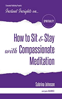 How to Sit and Stay with Compassionate Meditation (Instant Insights)