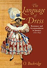 The Language of Dress: Resistance and Accommodation in Jamaica, 1750-1890