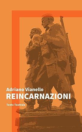 Reincarnazioni: Testo Teatrale (Il Teatro di Adriano Vol. 1)