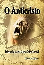 O Anticristo - Poder oculto por trás da Nova Ordem Mundial (Portuguese Edition)