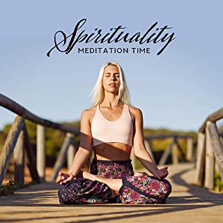 Spirituality Meditation Time: New Age Ambient Music Compilation 2019, Yoga & Deep Relaxation Mix, Blissful Mantra, Zen Purification, Deeper Connection Between Body & Soul
