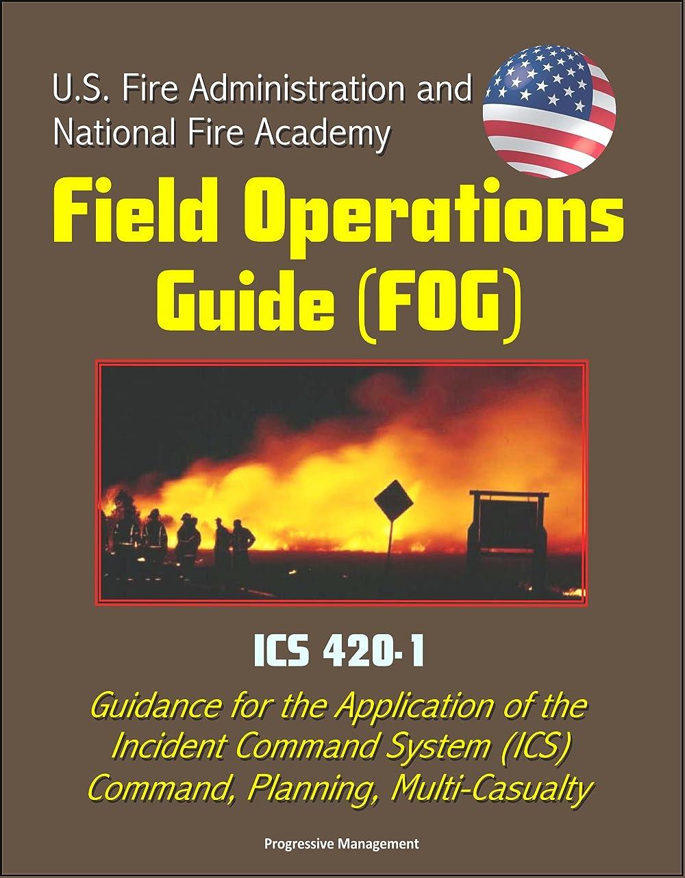 提供された哀脚本家U.S. Fire Administration and National Fire Academy Field Operations Guide (FOG) - ICS 420-1 - Guidance for the Application of the Incident Command System ... Planning, Multi-Casualty (English Edition)