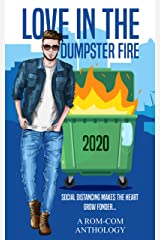 Love in the Dumpster Fire: Social Distancing makes the Heart Grow Fonder Kindle Edition