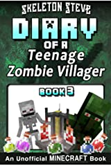 Diary of a Teenage Minecraft Zombie Villager - Book 3: An Unofficial Minecraft Book (Skeleton Steve & the Noob Mobs Minecraft Diaries Collection - Devdan the Teen Zombie Villager) Kindle Edition