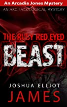 Cozy Mystery Thriller: THE RUBY RED EYED BEAST: An Arcadia Jones Cozy Mystery (An Archeological Mystery Thriller)