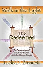 The Redeemed: An Examination of Israel, the Church and the Chosen People (Walk in the Light Series Book 6)