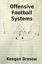 Offensive Football Systems: Expanded Edition: Now with 78 play diagrams (Gridiron Cup, 1982 Trilogy) (Volume 4)